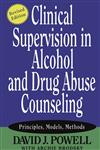 Clinical Supervision in Alcohol and Drug Abuse Counseling Principles, Models, Methods Revised Edition,0787973777,9780787973773
