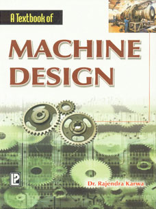 A Textbook of Machine Design (Undergraduate Courses of Mechanical Engineering, AMIE Section B & Competitive Examinations),817008833X,9788170088332
