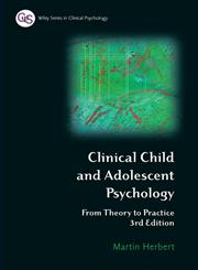 Clinical Child and Adolescent Psychology: From Theory to Practice (Wiley Series in Clinical Psychology),0470012579,9780470012574