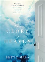 The Glory of Heaven Inspiring True Stories and Answers to Common Questions,0800795598,9780800795597
