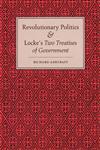 "Revolutionary Politics and Locke's ""Two Treatises of Government"",0691102058,9780691102054"
