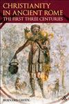 Christianity in Ancient Rome The First Three Centuries,0567032507,9780567032508