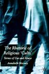The Rhetoric of Religious Cults Terms of Use and Abuse,1403942854,9781403942852