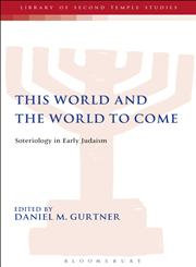 This World and the World to Come Soteriology in Early Judaism,0567446921,9780567446923