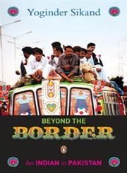 Beyond the Border An Indian in Pakistan 1st Published,0143104241,9780143104247