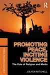 Promoting Peace, Inciting Violence The Role of Religion and Media 1st Edition,0415557461,9780415557467