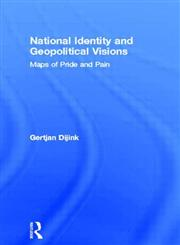 National Identity and Geopolitical Visions: Maps of Pride and Pain,041513935X,9780415139359
