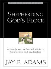 Shepherding God's Flock A Handbook on Pastoral Ministry, Counseling and Leadership,0310510716,9780310510710