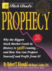 Rich Dad's Prophecy Why The Biggest Stock Market Crash in History is Still Coming...and How You Can Prepare Yourself and Profit From It! Abridged Edition,0446690341,9780446690348
