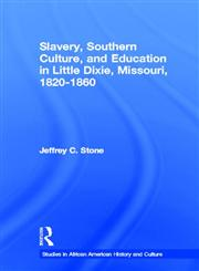 Slavery, Southern Culture, and Education in Little Dixie, Missouri, 1820-1860 1st Edition,0415654203,9780415654203