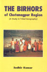 The Birhors of Chotanagpur Region A Study in Tribal Geography 1st Published,8185891400,9788185891408