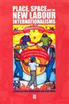 Place, Space and the New Labour Internationalisms,0631229833,9780631229834