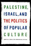 Palestine, Israel, and the Politics of Popular Culture,0822335042,9780822335047