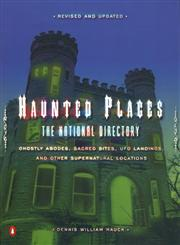 Haunted Places: The National Directory Ghostly Abodes, Sacred Sites, UFO Landings and Other Supernatural Locations,0142002348,9780142002346