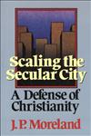 Scaling the Secular City A Defense of Christianity,0801062225,9780801062223