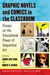 Graphic Novels and Comics in the Classroom Essays on the Educational Power of Sequential Art,0786459131,9780786459131