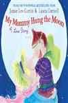 My Mommy Hung the Moon  A Love Story,006029017X,9780060290177