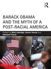 Barack Obama and the Myth of a Post-Racial America,0415813948,9780415813945