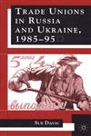 Trade Unions in Russia and Ukraine, 1985-95 Revised Edition,0333920740,9780333920749