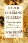 To Our Children's Children Preserving Family Histories for Generations to Come,0385467974,9780385467971