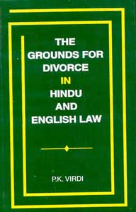 The Grounds for Divorce in Hindu and English Law A Study in Comparative Law 1st Edition,8120824539,9788120824539