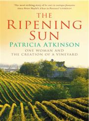 The Ripening Sun One Woman and the Creation of a Vineyard,0099443163,9780099443162