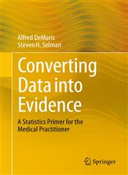 Converting Data Into Evidence A Statistics Primer for the Medical Practitioner,1461477913,9781461477914