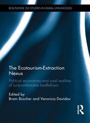 The Ecotourism-Extraction Nexus Political Economies and Rural Realities of (un) Comfortable Bedfellows,0415824893,9780415824897