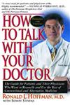 How to Talk with Your Doctor The Guide for Patients and Their Physicians Who Want to Reconcile and Use the Best of Conventional and Alternative Medicine,1591202892,9781591202899