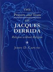 The Prayers and Tears of Jacques Derrida Religion Without Religion,0253211123,9780253211125