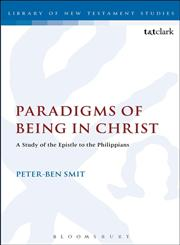 Paradigms of Being in Christ A Study of the Epistle to the Philippians 1st Edition,0567271625,9780567271624