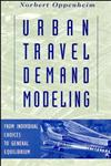 Urban Travel Demand Modeling From Individual Choices to General Equilibrium,0471557234,9780471557234