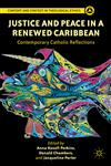 Justice and Peace in a Renewed Caribbean Contemporary Catholic Reflections,1137006919,9781137006912
