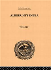 Alberuni's India An Account of the Religion, Philosophy, Literature, Geography, Chronology, Astronomy, Customs, Laws and Astrology of India Vol. 1 1st Edition,0415865727,9780415865722