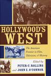Hollywood's West The American Frontier in Film, Television, and History,0813191963,9780813191966