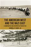 The American West And The Nazi East A Comparative And Interpretive Perspective,1137352736,9781137352736