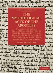 The Mythological Acts of the Apostles Translated from an Arabic MS in the Convent of Deyr-Es-Suriani, Egypt, and from Mss in the Convent of St Cather,1108018998,9781108018999