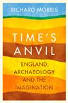 Time's Anvil England, Archaeology and the Imagination,0297867830,9780297867838