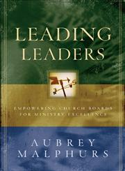 Leading Leaders Empowering Church Boards for Ministry Excellence, a New Paradigm for Board Leadership,0801091780,9780801091780