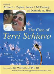 The Case of Terri Schiavo Ethics at the End of Life,159102398X,9781591023982