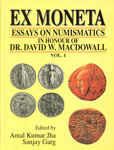 Ex Moneta Essays on Numismatics, History and Archaeology in Honour of Dr. David W. MacDowall Vol. 1 1st Edition
