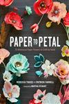 Paper to Petal 75 Whimsical Paper Flowers to Craft by Hand,0385345054,9780385345057