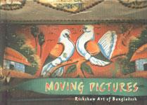 Moving Pictures Rickshaw Art of Bangladesh 1st Published,8188204706,9788188204700