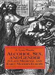 Alcohol, Sex, and Gender in Late Medieval and Early Modern Europe,0312234147,9780312234140