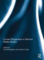 Current Perspectives in Feminist Media Studies,0415540119,9780415540117