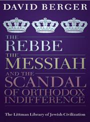The Rebbe, the Messiah, and the Scandal of Orthodox Indifference With a New Introduction 2nd Revised Edition,1904113753,9781904113751