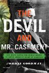 The Devil and Mr. Casement One Man's Battle for Human Rights in South America's Heart of Darkness,0312680589,9780312680589
