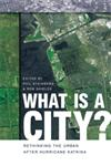 What Is a City? Rethinking the Urban after Hurricane Katrina,0820330949,9780820330945