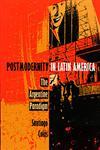 Postmodernity in Latin America The Argentine Paradigm,0822315084,9780822315087
