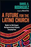 A Future for the Latino Church Models for Multilingual, Multigenerational Hispanic Congregations,0830839305,9780830839308